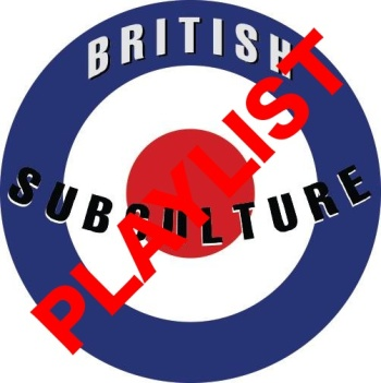 BRITISH SUBCULTURE PLAYLIST